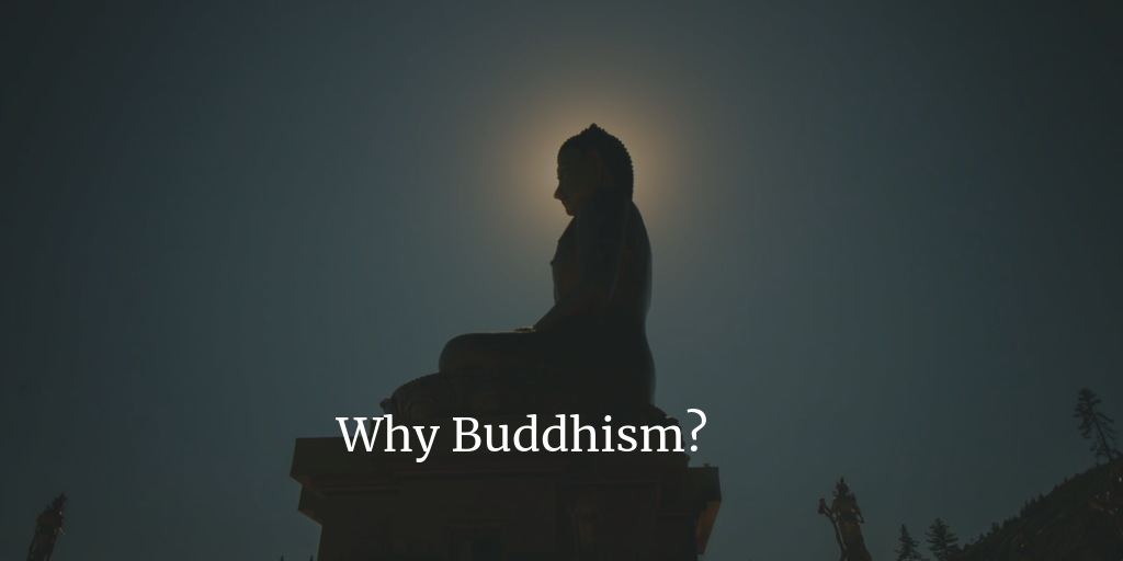 Why Buddhism?